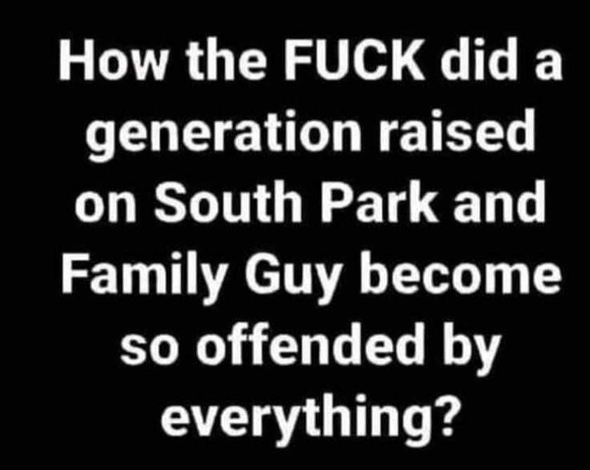Hur kan en generation uppfostrad av South Park och Family Guy bli så lättkränkta av allting?